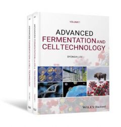 Advanced Fermentation and Cell Technology: 2 Volume Set by Byong H. Lee (Hardback)