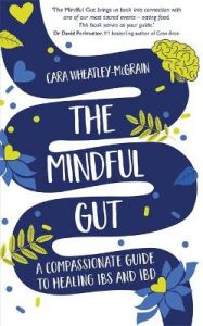 The Mindful Gut: A Compassionate Guide to Healing IBS and IBD by Cara Wheatley-McGrain