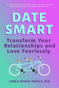 Date Smart: Transform Your Relationships and Love Fearlessly by Carla Marie Manly