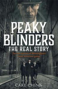 Peaky Blinders - The Real Story of Birmingham's most notorious gangs: The No. 1 Sunday Times Bestseller by Carl Chinn