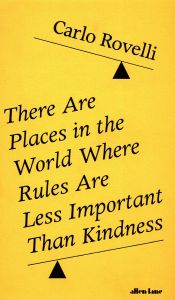There Are Places in the World Where Rules Are Less Important Than Kindness by Carlo Rovelli - Signed Edition