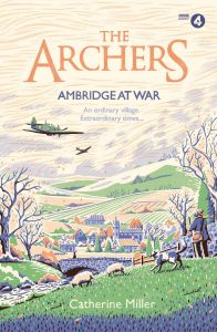 The Archers: Ambridge At War by Catherine Miller - Signed Edition