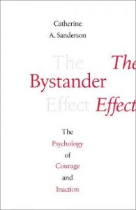 The Bystander Effect: The Psychology of Courage and Inaction by Catherine Sanderson (Hardback)