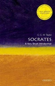 Socrates: A Very Short Introduction by C.C.W. Taylor (Emeritus Professor of Philosophy, Oxford University and Emeritus Fellow of Corpus Christi College)
