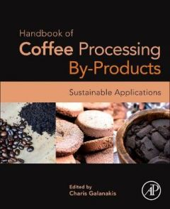Handbook of Coffee Processing By-Products: Sustainable Applications by Charis M. Galanakis (Galanakis Laboratories, Chania, Greece)