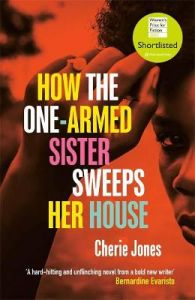 How the One-Armed Sister Sweeps Her House by Cherie Jones (Hardback)