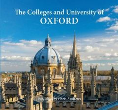 Oxford the Colleges & University by Chris Andrews (Hardback)