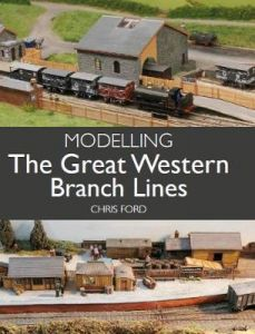 Modelling the Great Western Branch Lines by Chris Ford