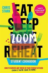 Eat Sleep Zoom Reheat: How to Survive and Thrive in Your Student Kitchen by Chris Stark (Hardback)