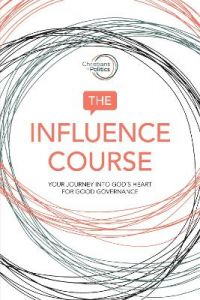 The Influence Course: Your Journey into God's Heart for Good Governance by Christians in Politics