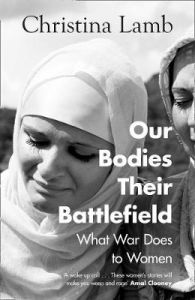 Our Bodies, Their Battlefield: What War Does to Women by Christina Lamb (Hardback)