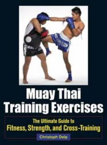Muay Thai Training Exercises: The Ultimate Guide to Fitness, Strength, and Fight Preparation by Christoph Delp