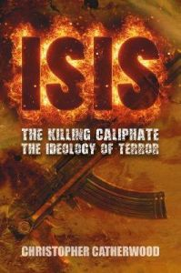 ISIS: The Killing Caliphate: The Ideology of Terror by Christopher Catherwood (Hardback)