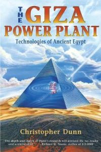 The Giza Power Plant: Technologies of Ancient Egypt by Christopher Dunn