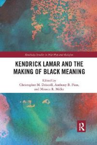 Kendrick Lamar and the Making of Black Meaning by Christopher M. Driscoll