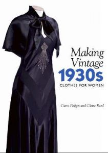 Making Vintage 1930s Clothes for Women by Ciara Phipps