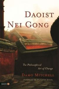 Daoist Nei Gong: The Philosophical Art of Change by Cindy Engel