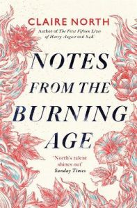 Notes from the Burning Age by Claire North (Hardback)