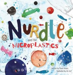 Nurdle and the Microplastics by Claire Vowell