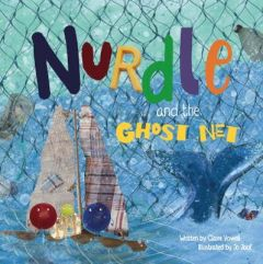 Nurdle and the Ghost Net by Claire Vowell