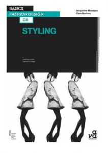 Basics Fashion Design 08: Styling by Clare Buckley (London College of Fashion, UK)