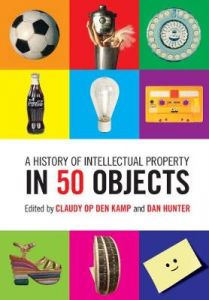 A History of Intellectual Property in 50 Objects by Claudy Op den Kamp (Bournemouth University) (Hardback)
