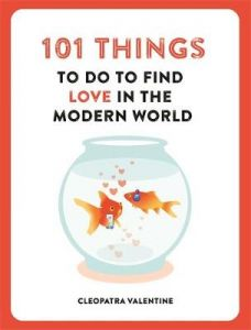 101 Things to do to Find Love in the Modern World by Cleopatra Valentine