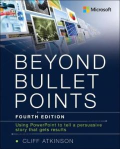 Beyond Bullet Points: Using PowerPoint to tell a compelling story that gets results by Cliff Atkinson