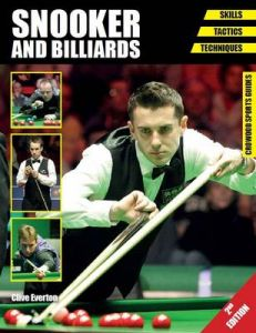 Snooker and Billiards: Skills - Tactics - Techniques - Second Edition by Clive Everton