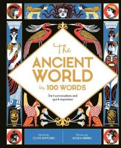 The Ancient World in 100 Words by Clive Gifford (Hardback)