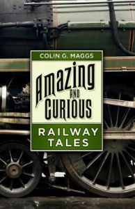 Amazing and Curious Railway Tales by Colin G. Maggs (Hardback)