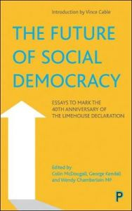 The Future of Social Democracy: Essays to Mark the 40th Anniversary of the Limehouse Declaration by Colin McDougall (Secretary of the Social Democratic group within the Liberal Democrats,)