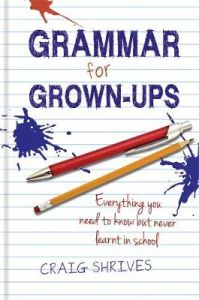 Grammar for Grown-ups: Everything you need to know but never learnt in school by Craig Shrives (Hardback)