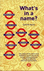What's in a Name?: Origins of Station Names on the London Underground by Cyril M. Harris