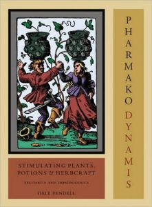 Pharmako/Dynamis, Revised and Updated: Stimulating Plants, Potions, and Herbcraft by Dale Pendell