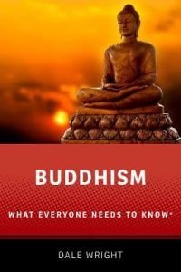 Buddhism: What Everyone Needs to Know (R) by Dale S. Wright (David B. and Mary H. Gamble Professor of Religion, David B. and Mary H. Gamble Professor of Religion, Occidental College)