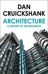 Architecture: A History in 100 Buildings by Dan Cruickshank
