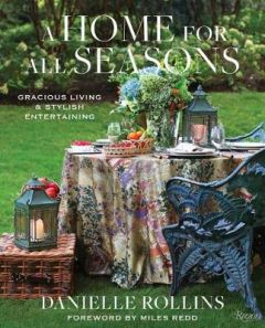 A Home for All Seasons: Gracious Living and Stylish Entertaining by Danielle Rollins (Hardback)