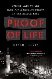 Proof of Life: Twenty Days on the Hunt for a Missing Person in the Middle East by Daniel Levin (Hardback)