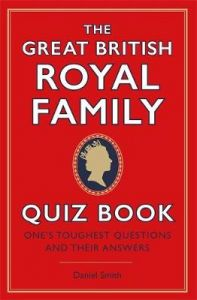 The Great British Royal Family Quiz Book: One's Toughest Questions and Their Answers by Daniel Smith (Hardback)