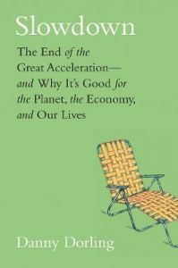 Slowdown: The End of the Great Acceleration?and Why It's Good for the Planet, the Economy, and Our Lives by Danny Dorling (Hardback)