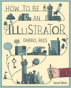 How to be an Illustrator, Second Edition by Darrel Rees