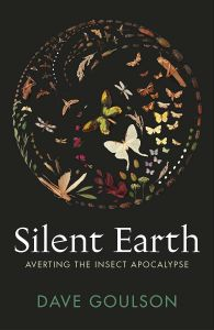 Silent Earth: Averting the Insect Apocalypse by Dave Goulson - Signed Edition
