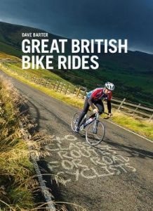 Great British Bike Rides: 40 classic routes for road cyclists by Dave Barter