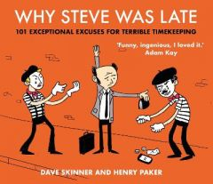 Why Steve Was Late: 101 Exceptional Excuses for Terrible Timekeeping by Dave Skinner (Author) (Hardback)