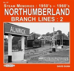 Northumberland Branch Lines : 2: Inc., Allendale,Alnwick Alnmouth , Brampton Town, Colywell Bay, Ponteland ,TIC by David Dunn