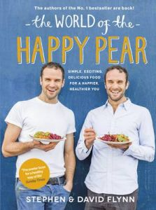 The World of the Happy Pear: Over 100 Simple, Tasty Plant-based Recipes for a Happier, Healthier You by David Flynn (Hardback)