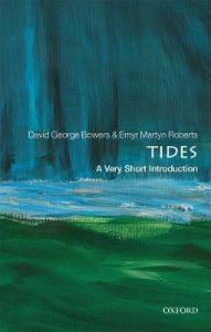 Tides: A Very Short Introduction by David George Bowers (Emeritus Professor of Physical Oceanography, Bangor University)