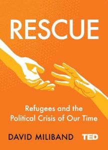 Rescue: Refugees and the Political Crisis of Our Time by David Miliband (Hardback)