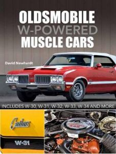 Oldsmobile W-Powered Muscle Cars: Includes W-30, W-31, W-32, W-33, W-34 and more by David Newhardt (Hardback)